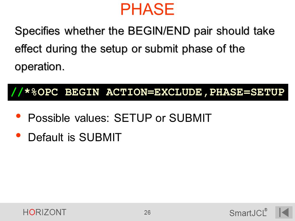 PHASE Specifies whether the BEGIN/END pair should take effect during the setup or submit phase of the operation.