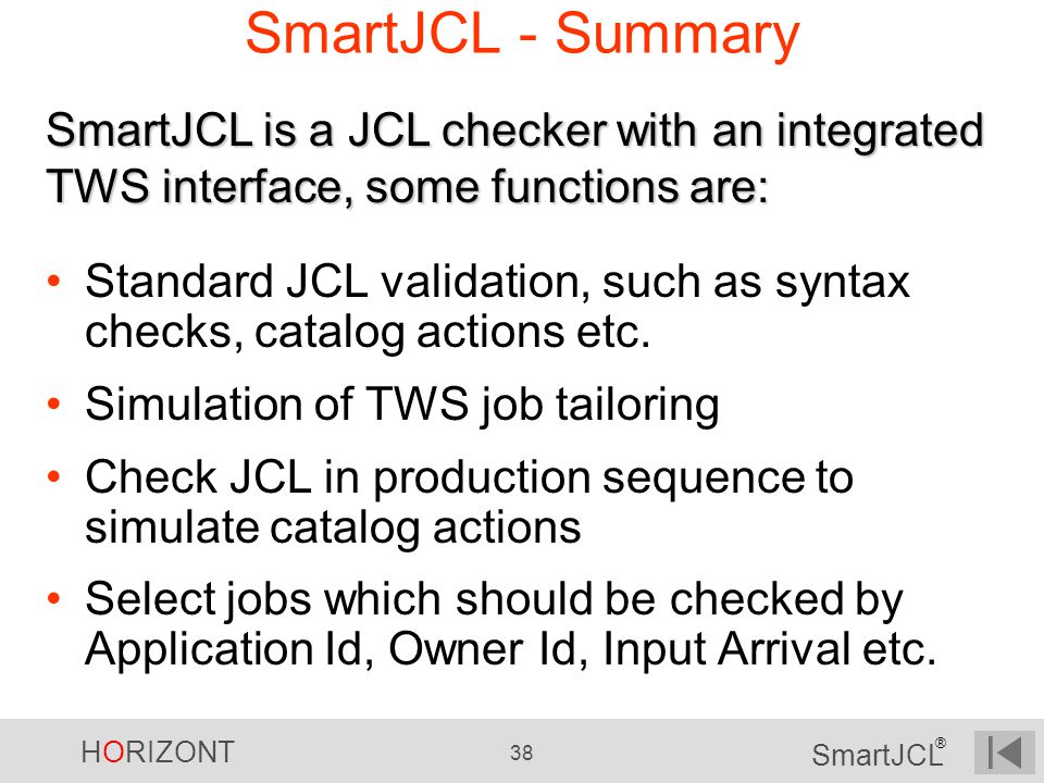 SmartJCL - Summary SmartJCL is a JCL checker with an integrated TWS interface, some functions are: