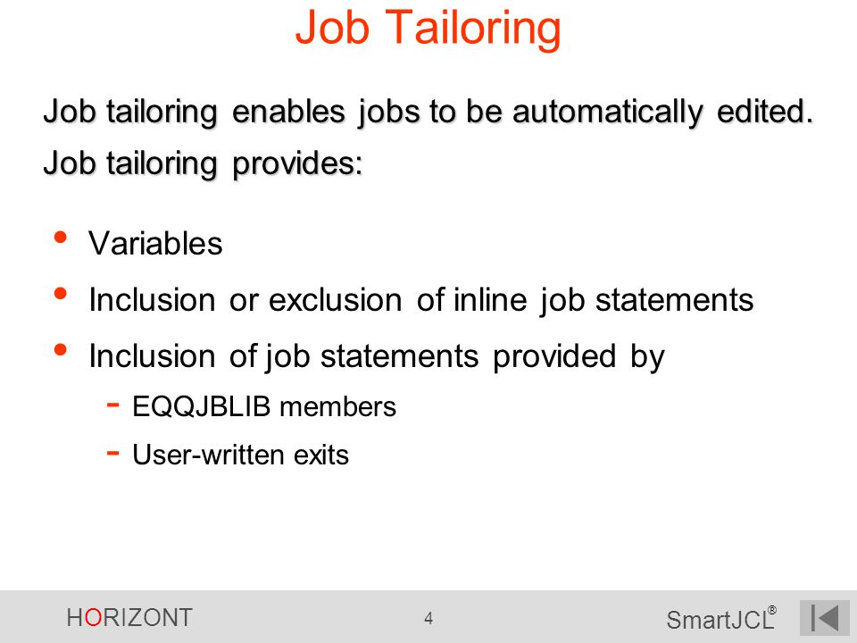 Job Tailoring Job tailoring enables jobs to be automatically edited. Job tailoring provides: Variables.