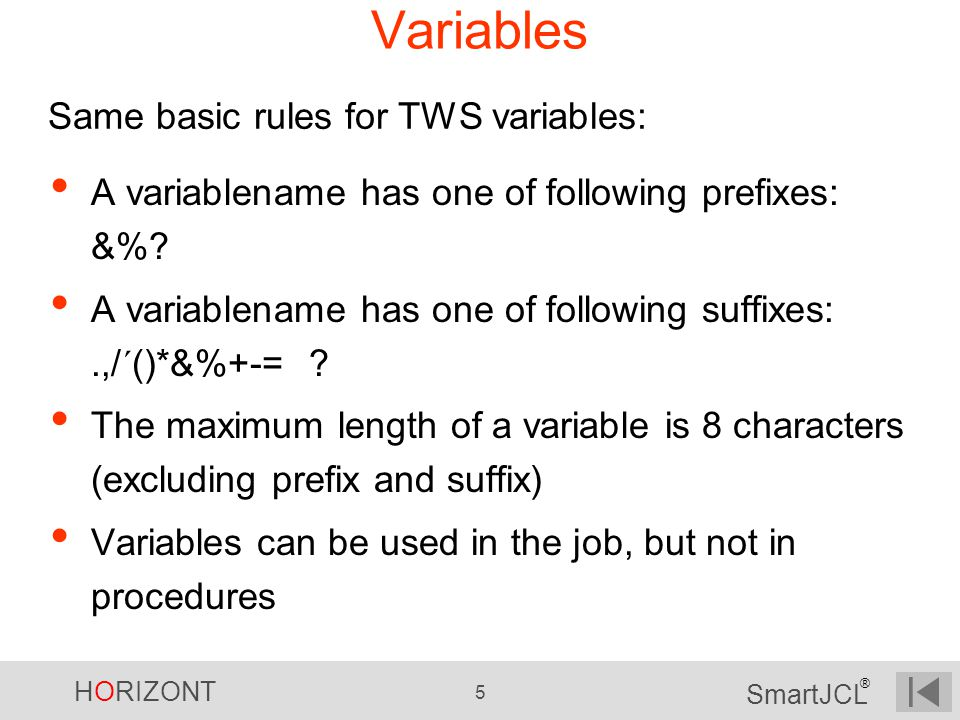 Variables Same basic rules for TWS variables: