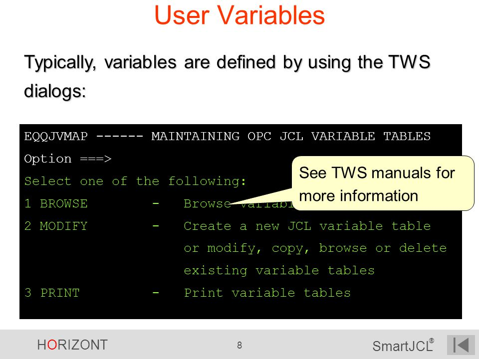 User Variables Typically, variables are defined by using the TWS dialogs: EQQJVMAP ------ MAINTAINING OPC JCL VARIABLE TABLES.