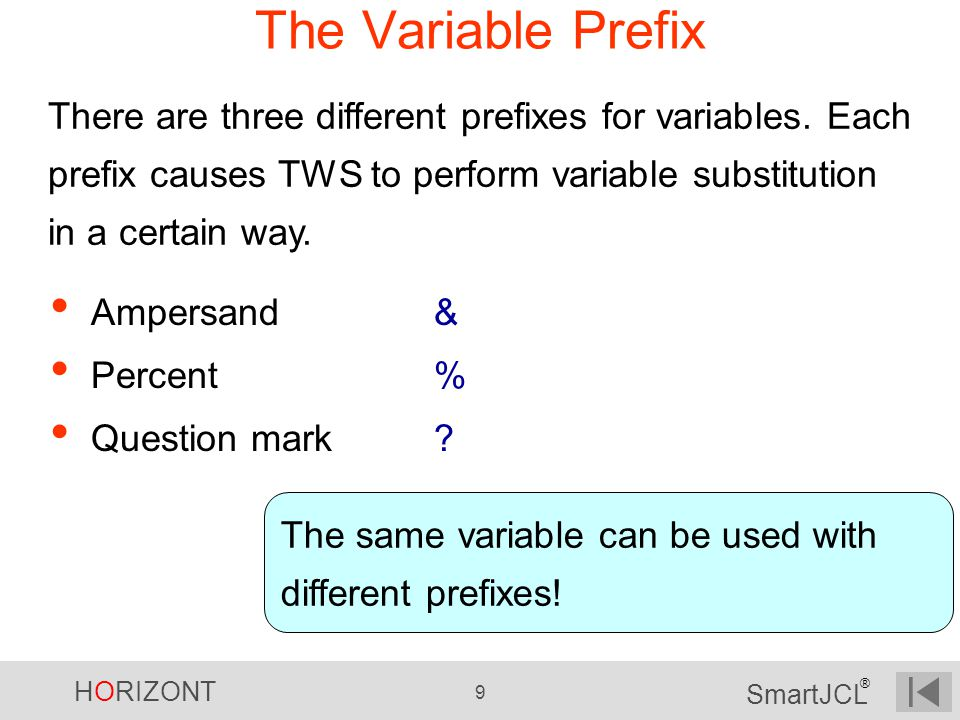 The Variable Prefix There are three different prefixes for variables. Each prefix causes TWS to perform variable substitution in a certain way.