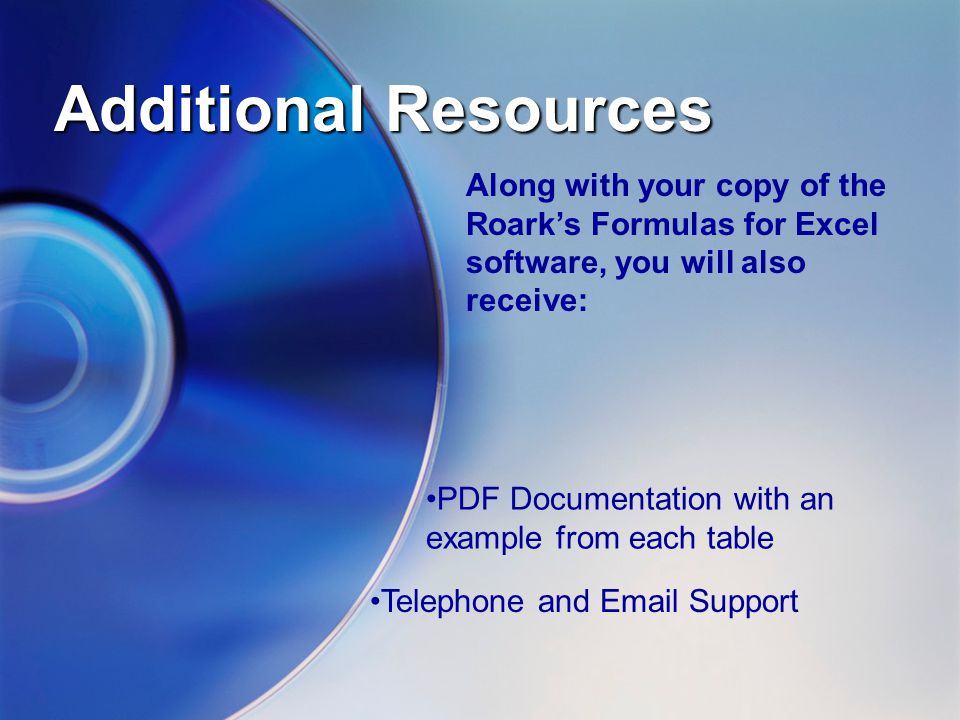 Additional Resources Along with your copy of the Roark's Formulas for Excel software, you will also receive: