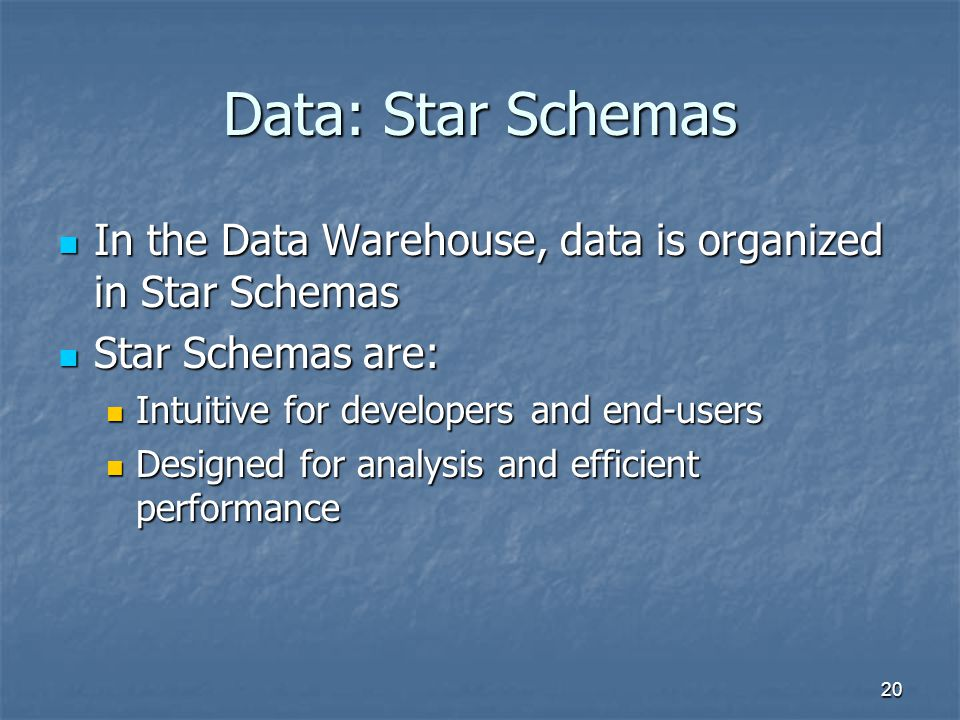 Data: Star Schemas In the Data Warehouse, data is organized in Star Schemas. Star Schemas are: Intuitive for developers and end-users.
