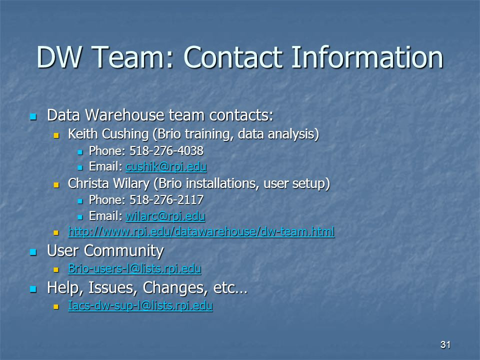 DW Team: Contact Information Data Warehouse team contacts: Keith Cushing (Brio training, data analysis)