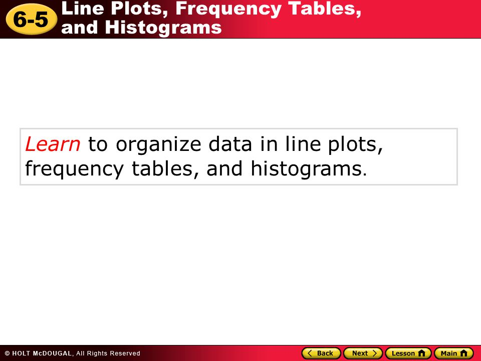 Learn to organize data in line plots, frequency tables, and histograms.