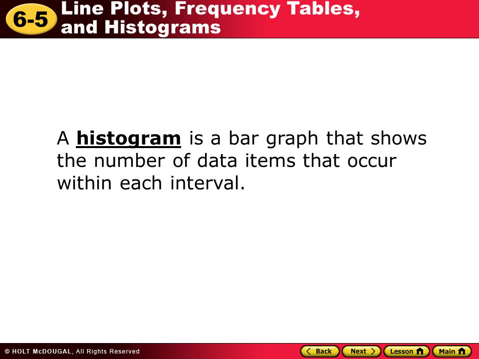 A histogram is a bar graph that shows the number of data items that occur within each interval.
