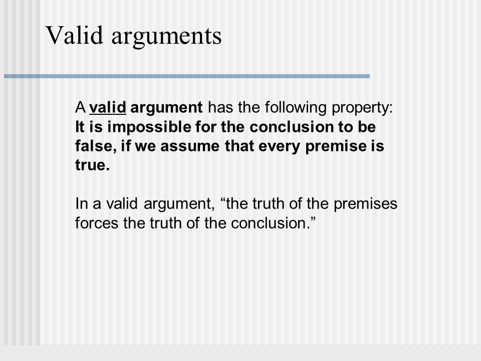 Valid arguments A valid argument has the following property: