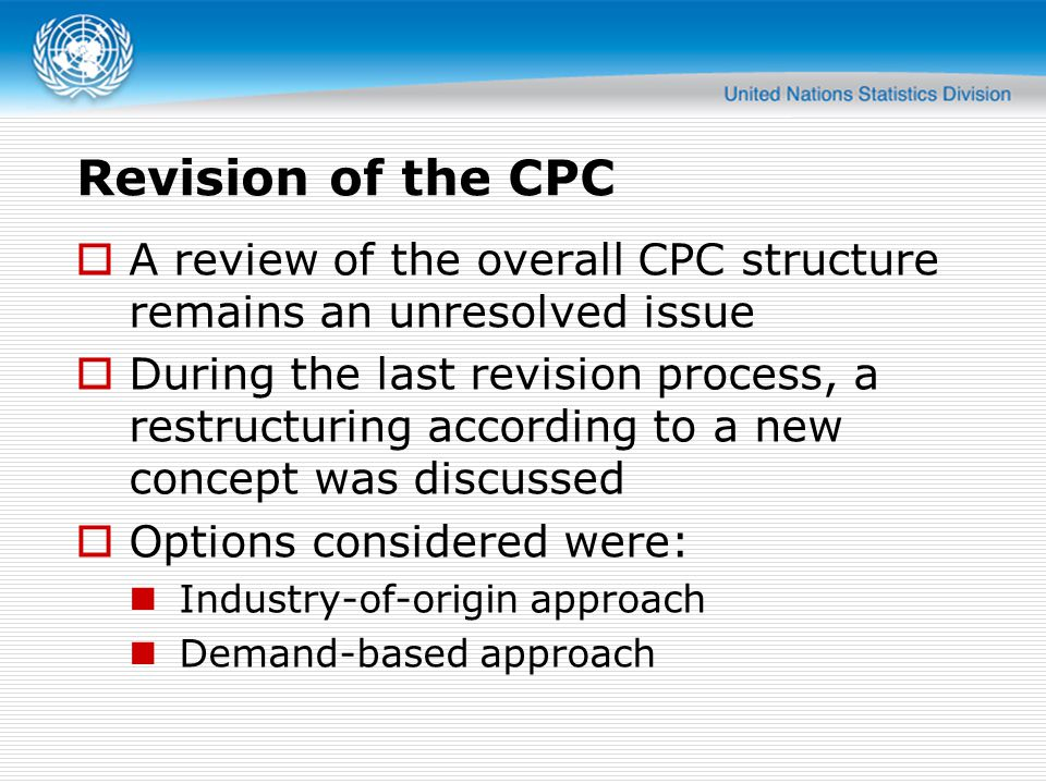 Revision of the CPC A review of the overall CPC structure remains an unresolved issue.