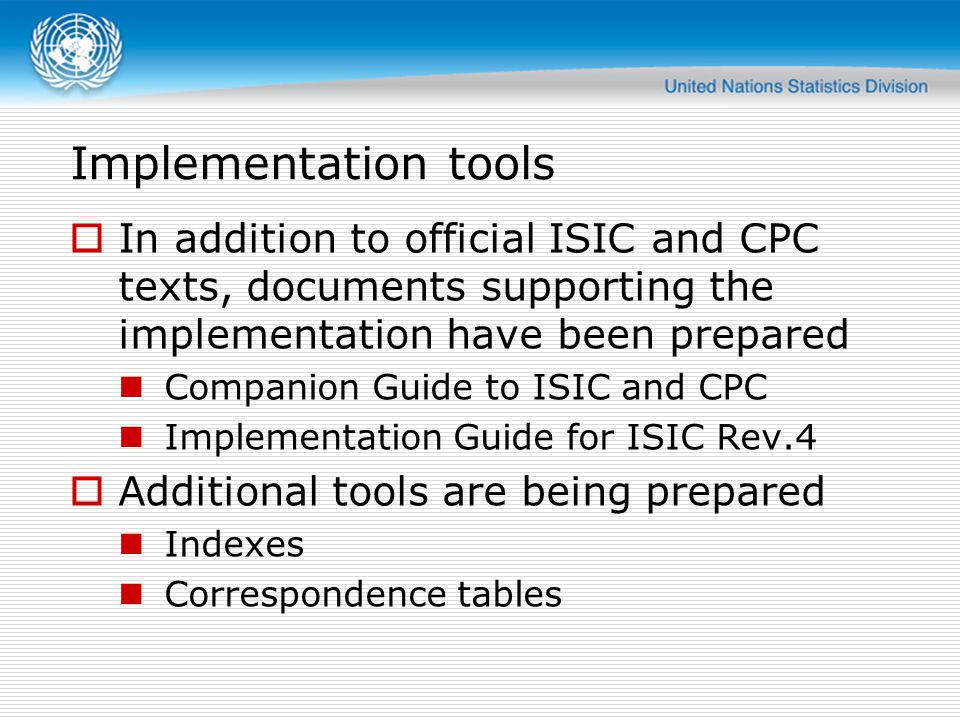 Implementation tools In addition to official ISIC and CPC texts, documents supporting the implementation have been prepared.
