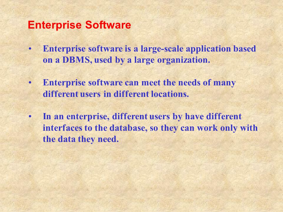 Enterprise Software Enterprise software is a large-scale application based on a DBMS, used by a large organization.
