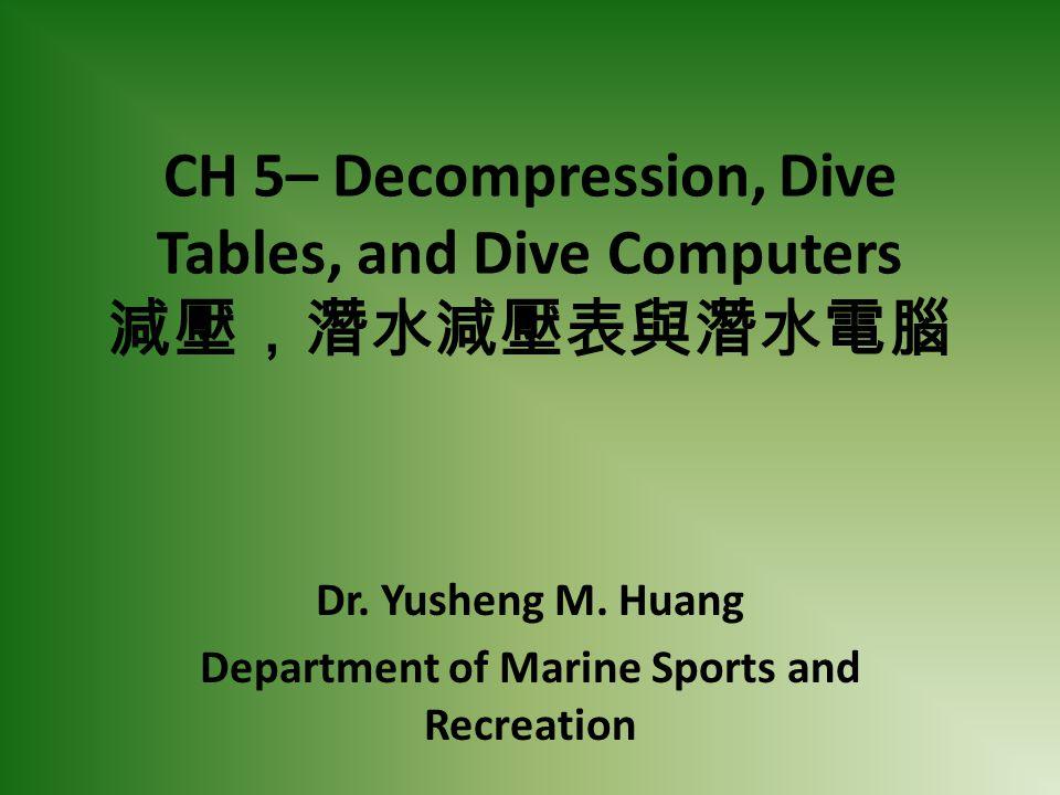 CH 5– Decompression, Dive Tables, and Dive Computers 減壓,潛水減壓表與潛水電腦