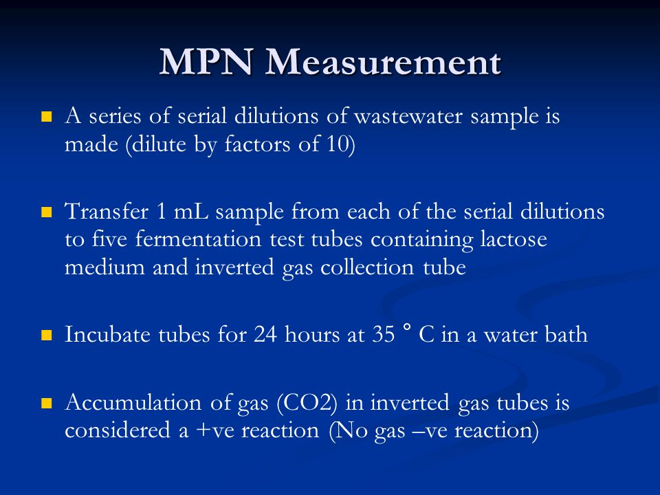 MPN Measurement A series of serial dilutions of wastewater sample is made (dilute by factors of 10)