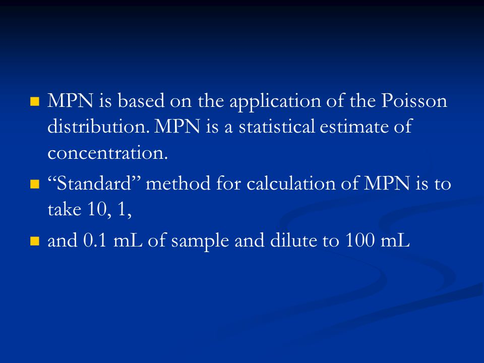 MPN is based on the application of the Poisson distribution