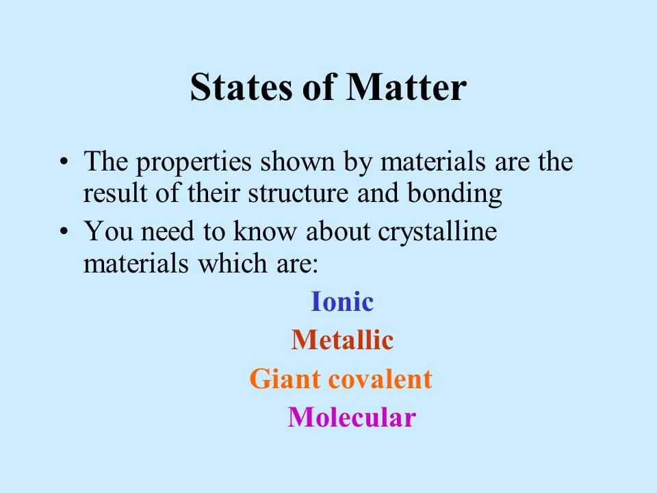 States of Matter The properties shown by materials are the result of their structure and bonding.
