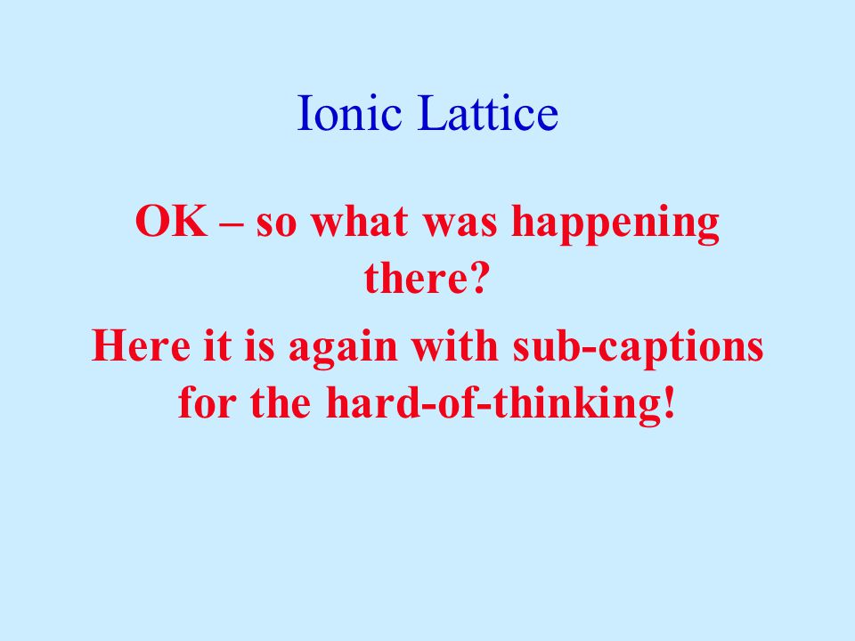 Ionic Lattice OK – so what was happening there