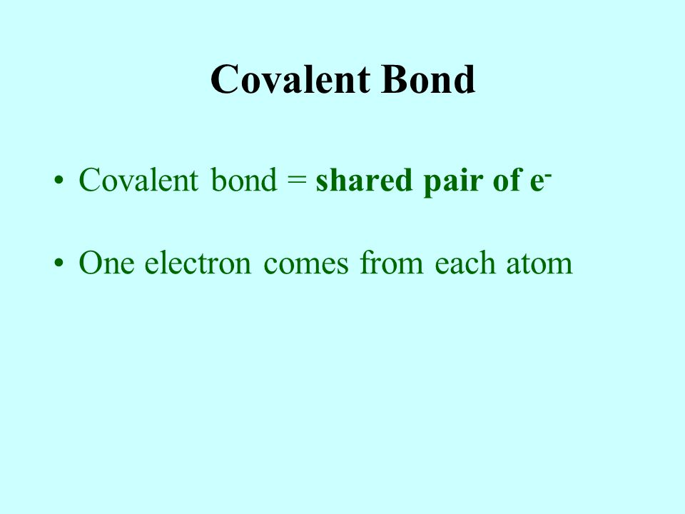 Covalent Bond Covalent bond = shared pair of e-