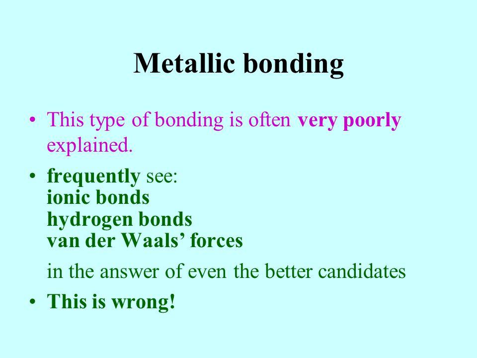 Metallic bonding This type of bonding is often very poorly explained.