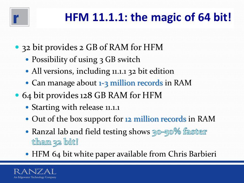HFM 11.1.1: the magic of 64 bit! 32 bit provides 2 GB of RAM for HFM