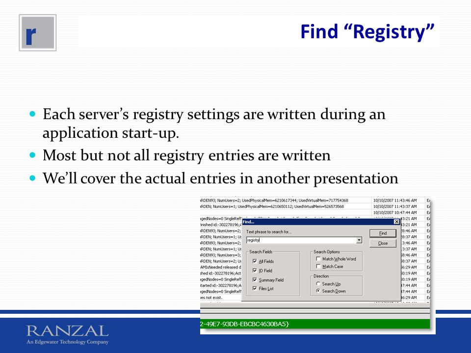 Find Registry Each server's registry settings are written during an application start-up. Most but not all registry entries are written.
