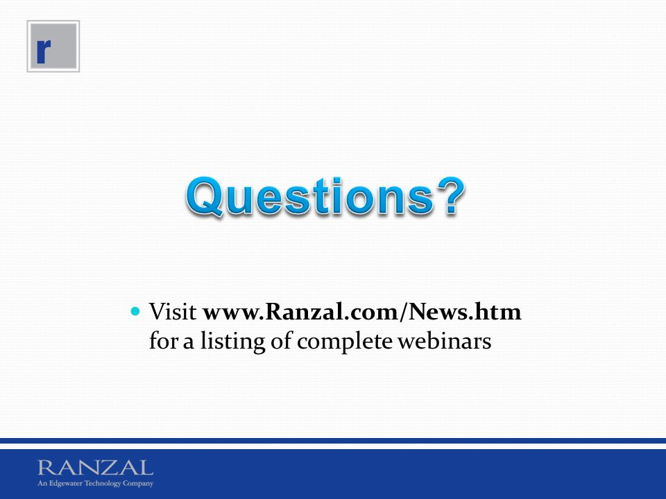 Questions. Visit www.Ranzal.com/News.htm for a listing of complete webinars.