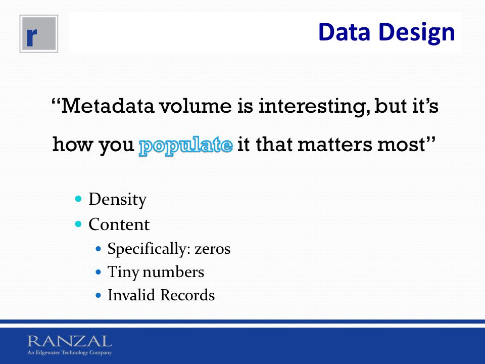 Data Design Metadata volume is interesting, but it's how you populate it that matters most Density.