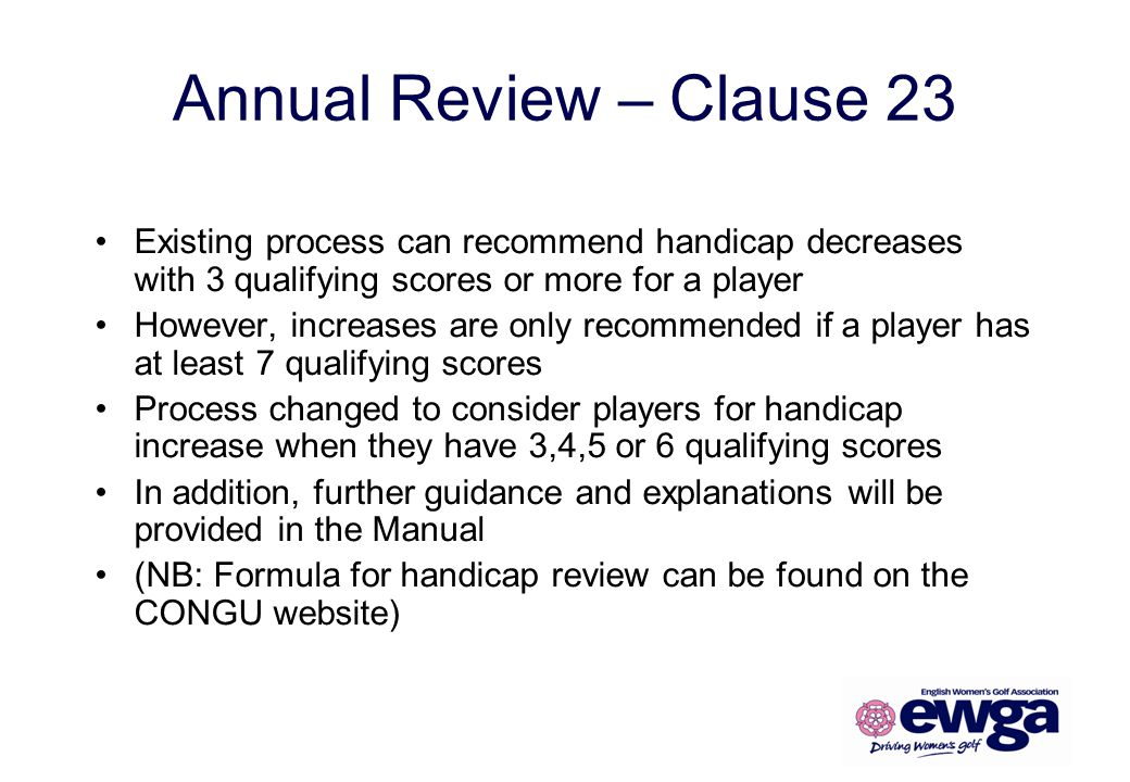 Annual Review – Clause 23 Existing process can recommend handicap decreases with 3 qualifying scores or more for a player.