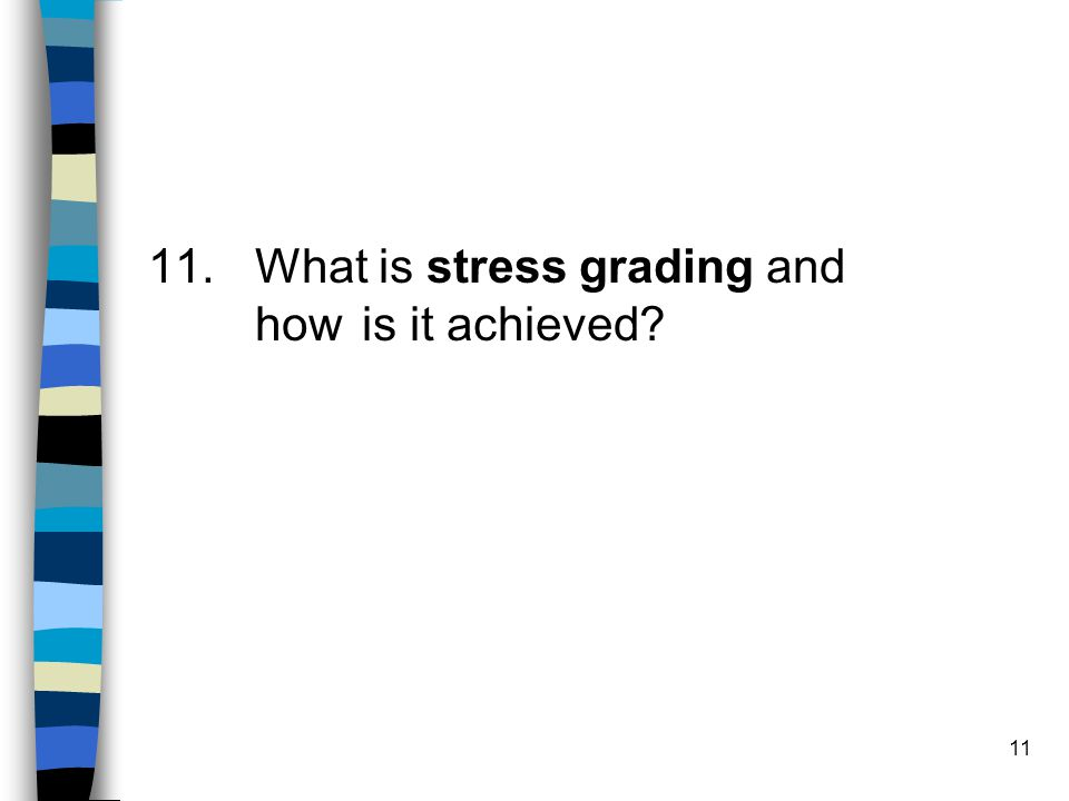 11. What is stress grading and how is it achieved