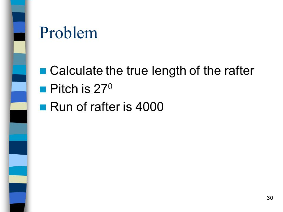 Problem Calculate the true length of the rafter Pitch is 270