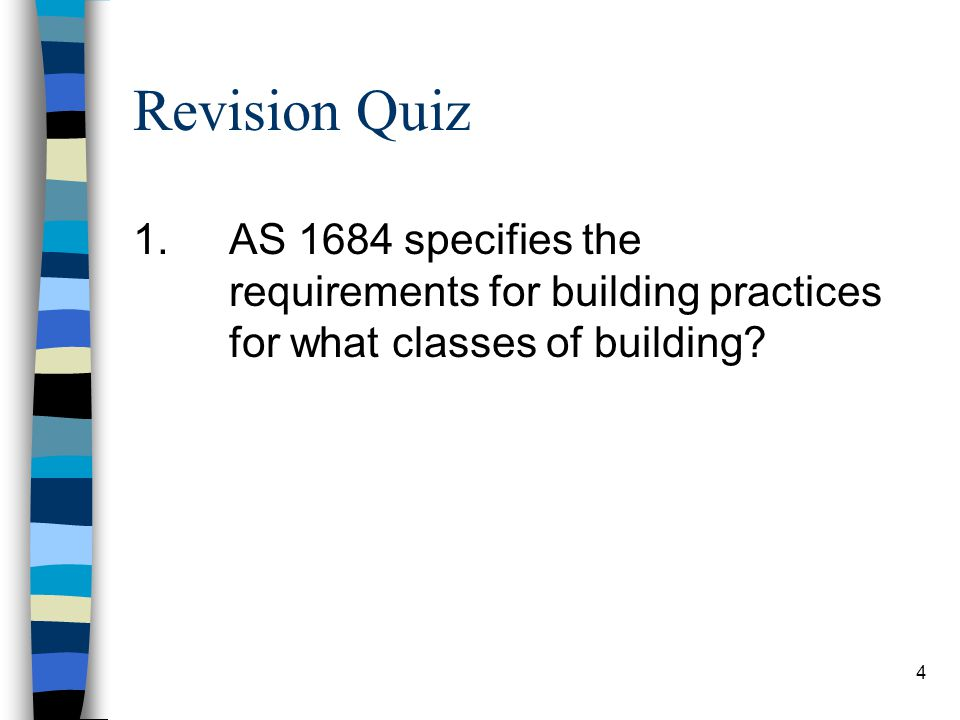 Revision Quiz 1. AS 1684 specifies the requirements for building practices for what classes of building