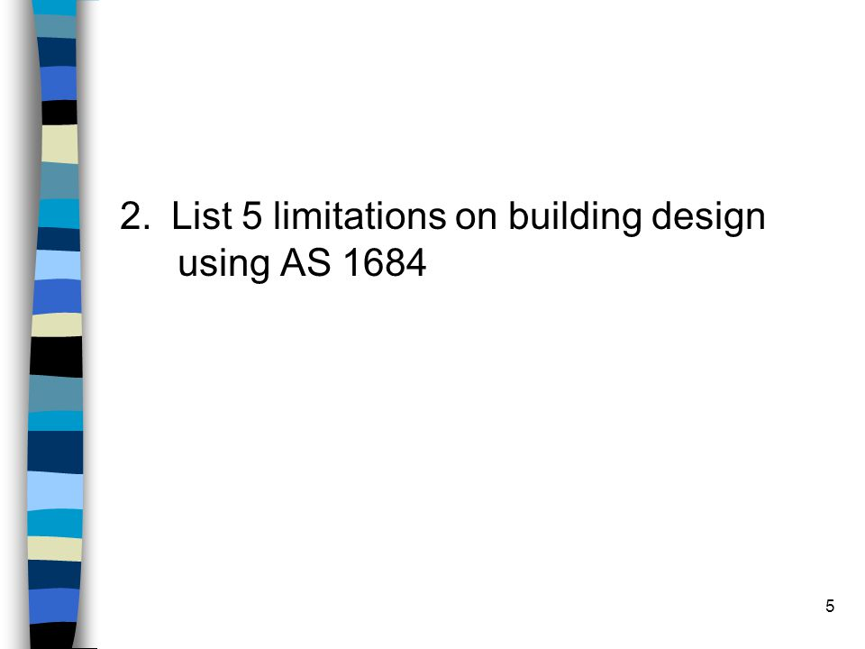 2. List 5 limitations on building design using AS 1684