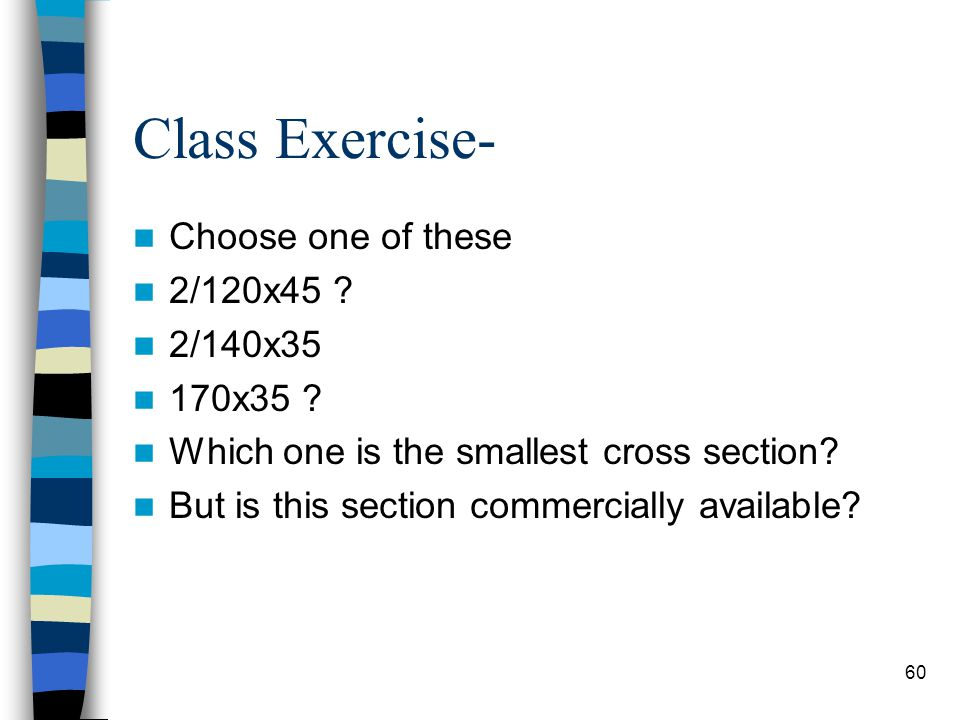 Class Exercise- Choose one of these 2/120x45 2/140x35 170x35