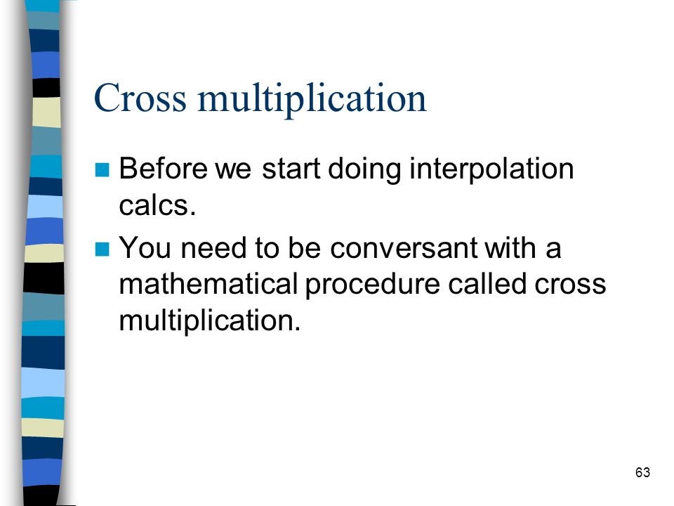 Cross multiplication Before we start doing interpolation calcs.