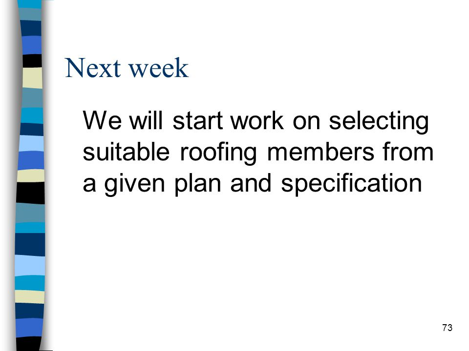 Next week We will start work on selecting suitable roofing members from a given plan and specification.