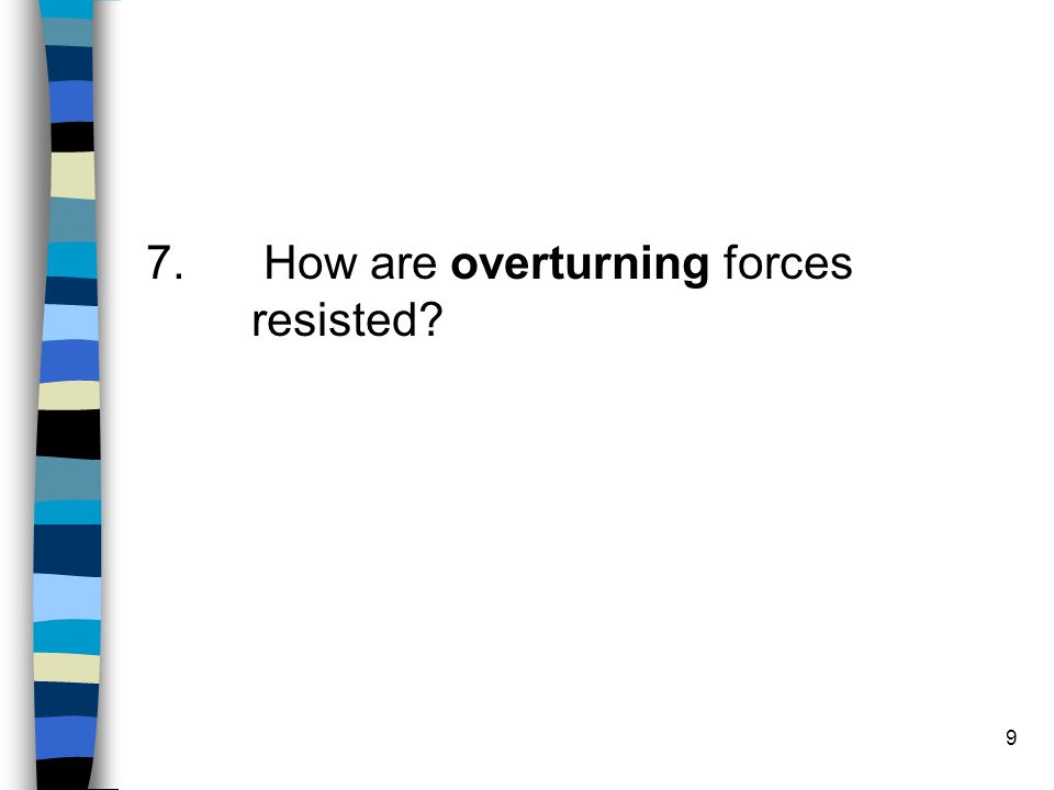 7. How are overturning forces resisted