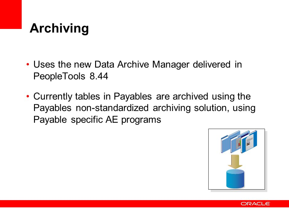 Archiving Uses the new Data Archive Manager delivered in PeopleTools 8.44.