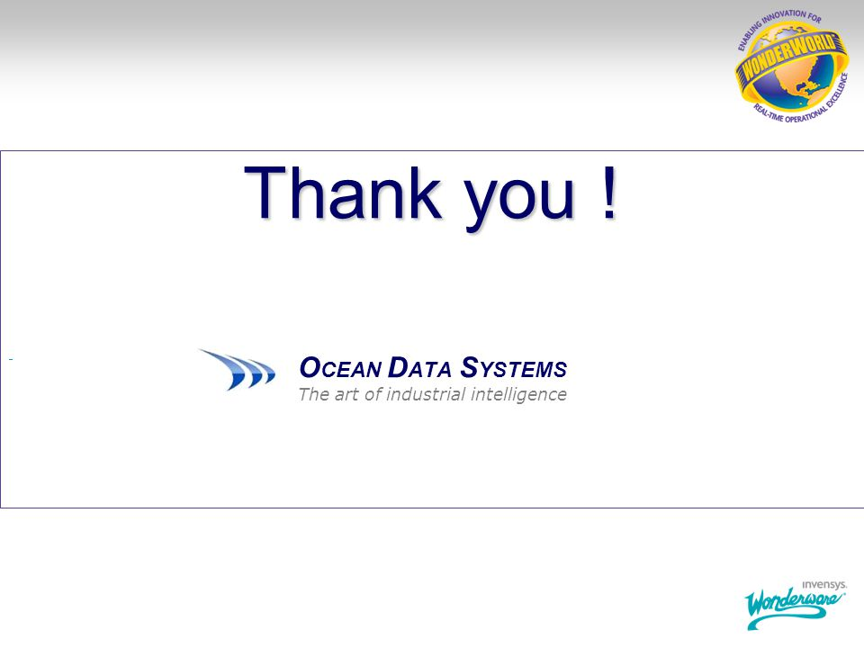 Thank you ! OCEAN DATA SYSTEMS The art of industrial intelligence