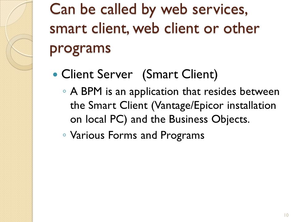 Can be called by web services, smart client, web client or other programs