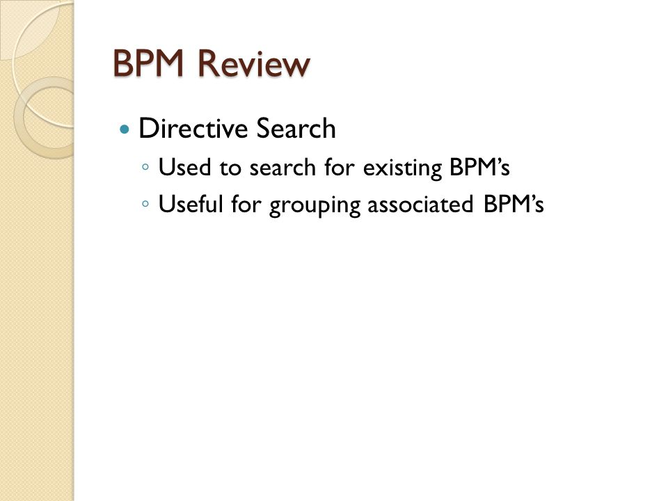 BPM Review Directive Search Used to search for existing BPM's
