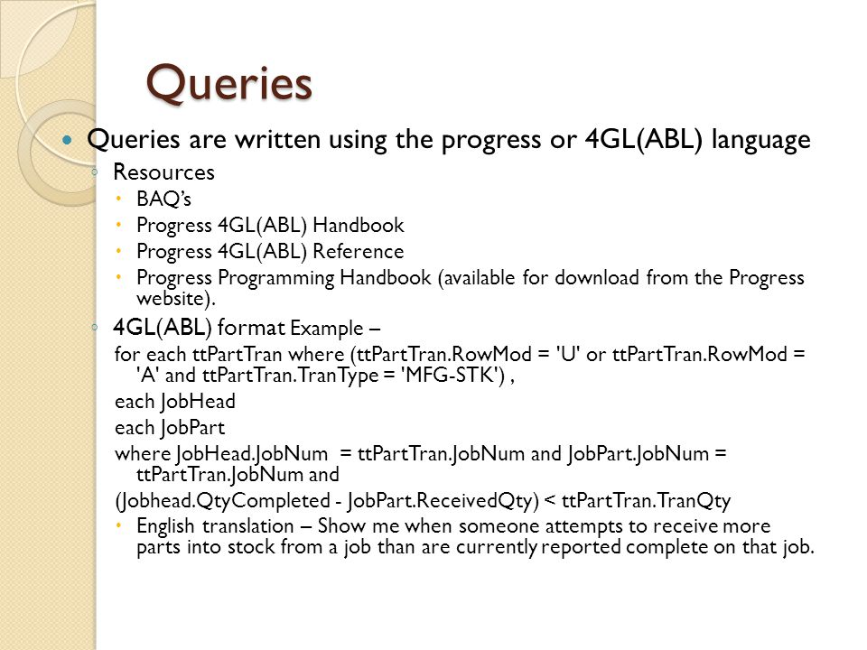 Queries Queries are written using the progress or 4GL(ABL) language