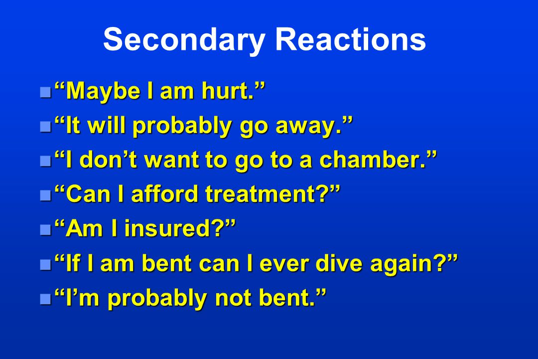 Secondary Reactions Maybe I am hurt. It will probably go away.