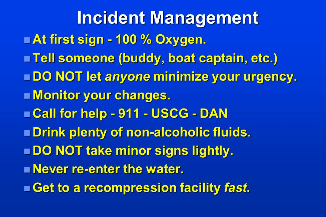 Incident Management At first sign - 100 % Oxygen.