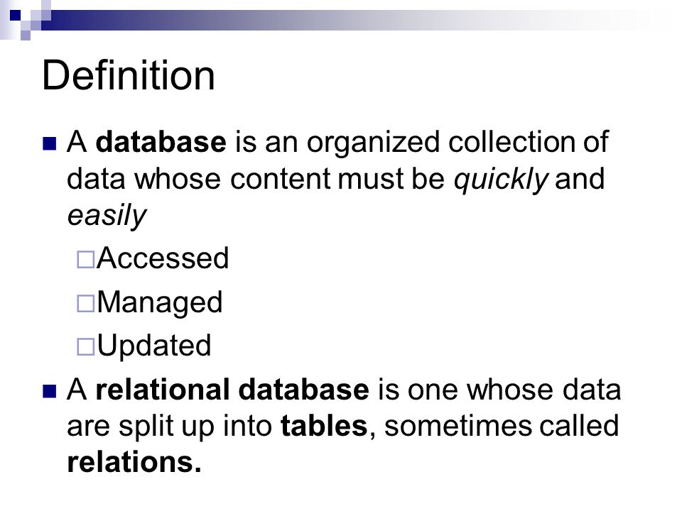 Definition A database is an organized collection of data whose content must be quickly and easily. Accessed.