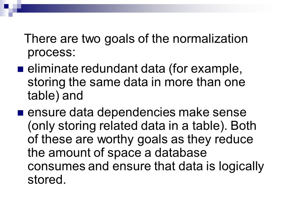 There are two goals of the normalization process:
