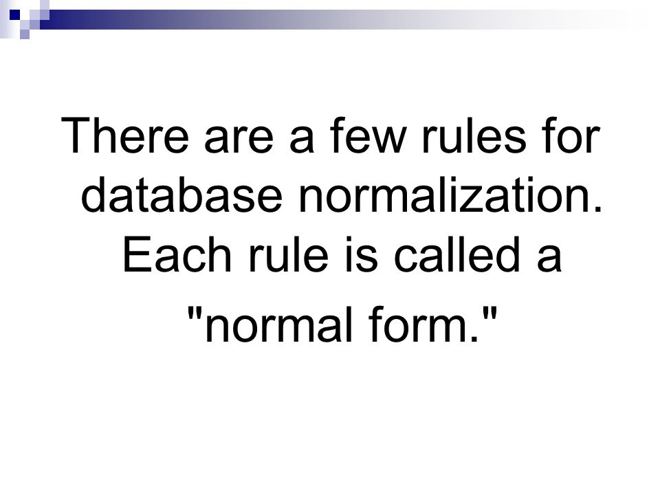 There are a few rules for database normalization