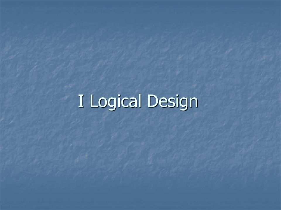 I Logical Design