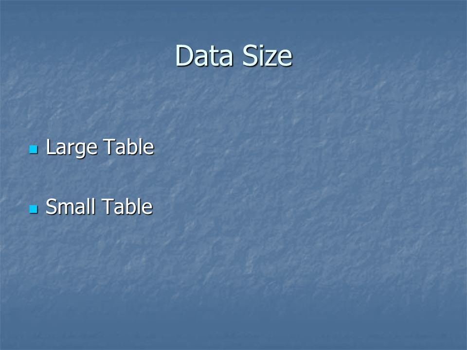 Data Size Large Table Small Table