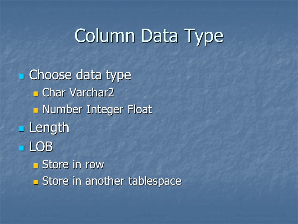 Column Data Type Choose data type Length LOB Char Varchar2