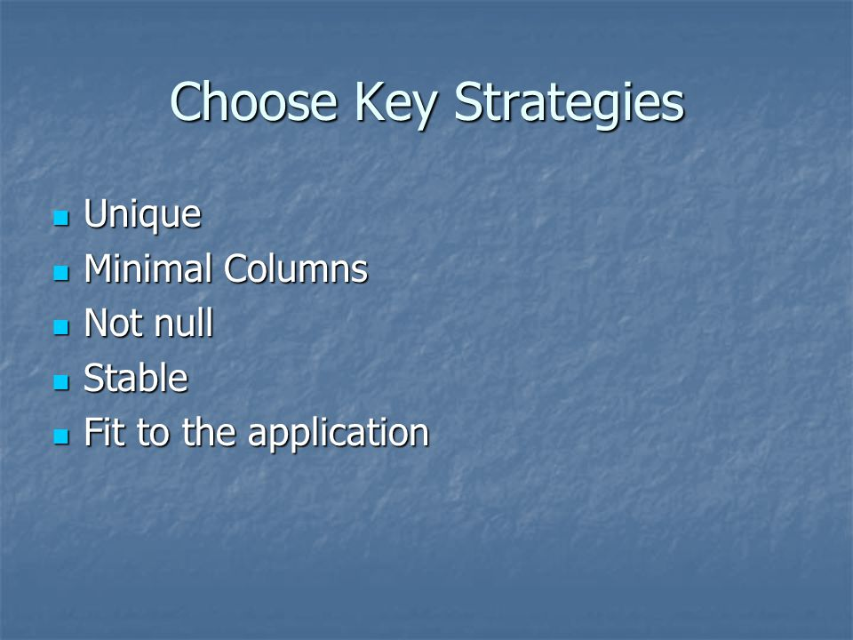 Choose Key Strategies Unique Minimal Columns Not null Stable