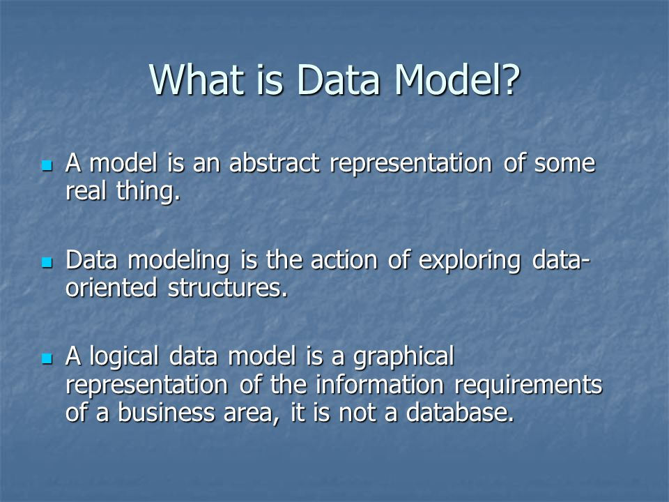 What is Data Model A model is an abstract representation of some real thing. Data modeling is the action of exploring data-oriented structures.